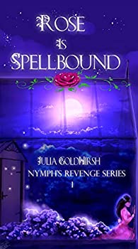Rose is Spellbound  A Rapunzel Re-telling  Nymph s Revenge Book 1
