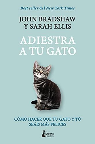 Adiestra a tu gato: Una guía práctica para que tú y tu gato seáis felices: Una guía práctica para que tu gato y tú seáis felices (MASCOTAS)