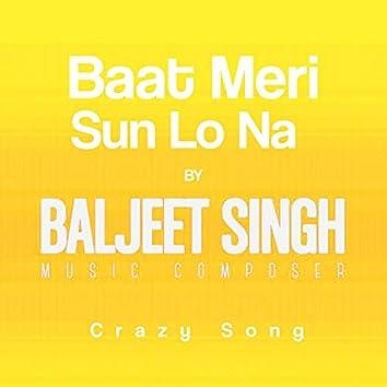 Baat Meri Sun Lo Na (Crazy Song)