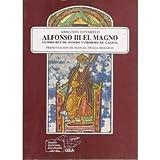 Alfonso Iii El Magno. Ultimo Rey De Oviedo Y Primero De Galicia. Presentacion De Manuel Fraga Iribarne.