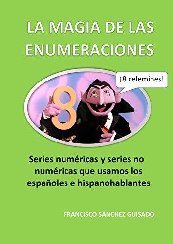 La magia de las enumeraciones: Todas las series numéricas y series no numéricas que usamos los españoles e hispanohablantes (Spanish Edition)