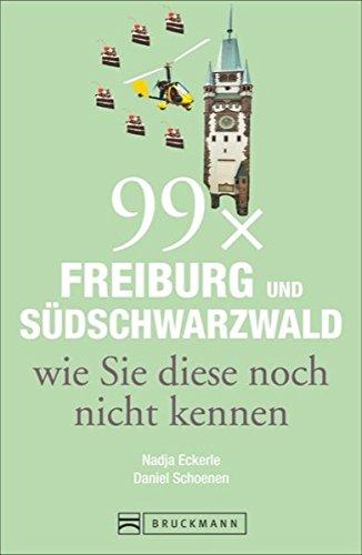 99 x Freiburg und Südschwarzwald wie Sie diese noch nicht kennen