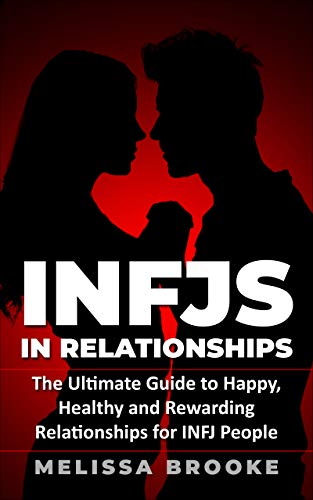 INFJ: INFJs in Relationships: The Ultimate Guide to Happy, Healthy and Rewarding Relationships for INFJ People (INFJ Personality Book 1) (English Edition)