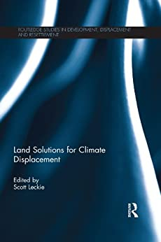 Land Solutions for Climate Displacement (Routledge Studies in Development, Displacement and Resettlement) by [Scott Leckie]