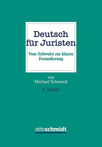 Deutsch für Juristen: Vom Schwulst zur klaren Formulierung