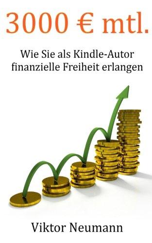 3000 € mtl.: Wie Sie als Kindle-Autor finanzielle Freiheit erlangen