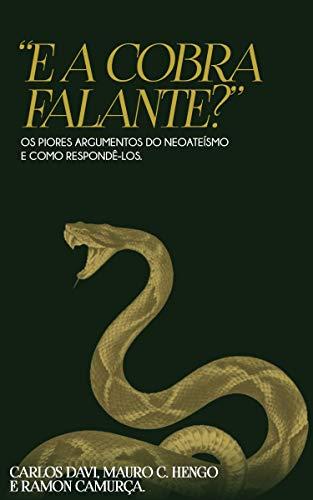 E a Cobra Falante?: Os Piores Argumentos do Neoateísmo e Como Respondê-los