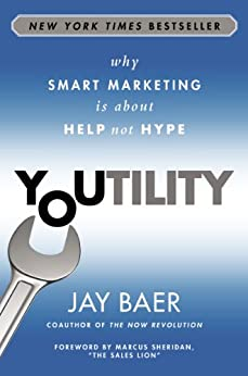 Youtility: Why Smart Marketing Is about Help Not Hype by [Jay Baer]