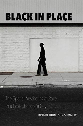 Black in Place The Spatial Aesthetics of Race in a Post Chocolate City product image