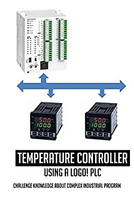 Temperature Controller Using A Logo! Plc: Challenge Knowledge About Complex Industrial Program: Temperature Controller Using A Logo Plc