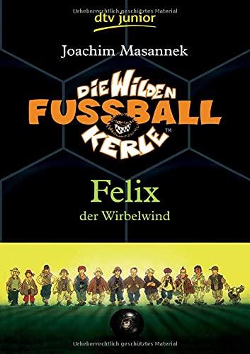 Die Wilden Fußballkerle Band 2: Felix der Wirbelwind (Die Wilden Fußballkerle-Serie, Band 2)