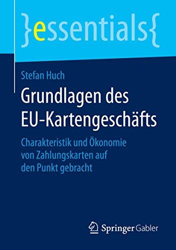 Grundlagen des EU-Kartengeschäfts: Charakteristik und Ökonomie von Zahlungskarten auf den Punkt gebracht (essentials)