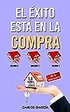 EL ÉXITO ESTÁ EN LA COMPRA: Cómo ganar dinero en el negocio inmobiliario con alquiler tradicional, por habitaciones o compraventa de forma segura con trucos, consejos y experiencias