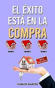 EL ÉXITO ESTÁ EN LA COMPRA: Cómo ganar dinero en el negocio inmobiliario con alquiler tradicional  por habitaciones o compraventa de forma segura con trucos  consejos y experiencias PDF EPUB Gratis descargar completo