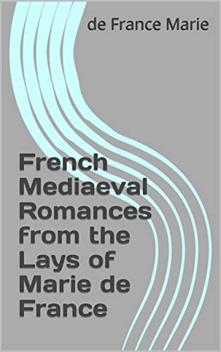 French Mediaeval Romances from the Lays of Marie de France (English Edition)