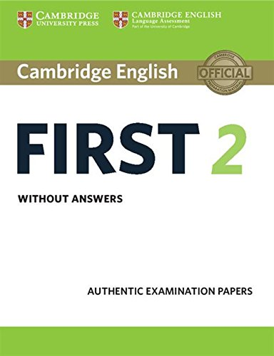 Cambridge English First 2 Student's Book without answers: Authentic Examination Papers: Vol. 2 (FCE Practice Tests)