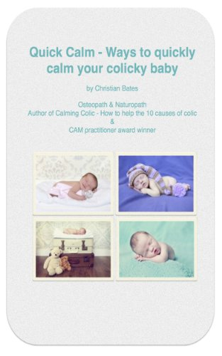 Quick Calm: Way to quickly calm your colicky baby (Calming Colic Book 2) (English Edition)