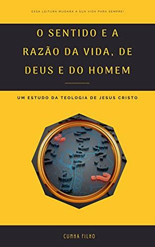 O Sentido e a Razão da Vida, de DEUS e do Homem: Um estudo da teologia de JESUS CRISTO (Comentários Bíblicos)
