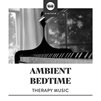 Ambient Bedtime Therapy Music