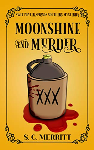 Moonshine and Murder (A Sweetwater Springs Southern Mystery Book 4) by [S.C. Merritt]