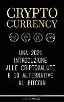 Cryptocurrency: Una 2021 introduzione alle criptovalute e 10 alternative al Bitcoin (Ethereum, Litecoin, Cardano, Polkadot, Bitcoin Cash, Stellar, Tether, Monero, Dogecoin e Ripple) (Finanza)