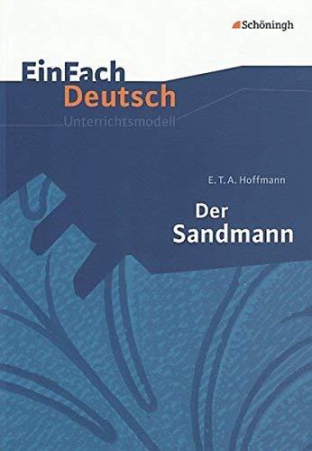 EinFach Deutsch Unterrichtsmodelle: E.T.A. Hoffmann: Der Sandmann: Gymnasiale Oberstufe by Timotheus Schwake(11. April 2006)