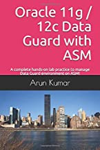Oracle 11g / 12c Data Guard with ASM: A complete hands-on lab practice to manage Data Guard environment on ASM!