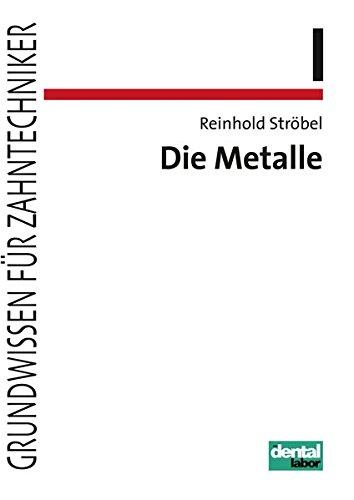 Die Metalle (Grundwissen für Zahntechniker)