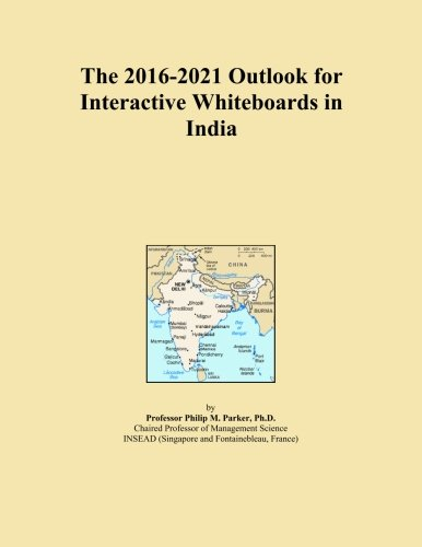 The 2016-2021 Outlook for Interactive Whiteboards in India
