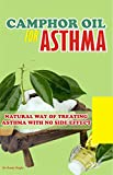 Camphor Oil for Asthma : Natural way of treating Asthma with No Side Effect