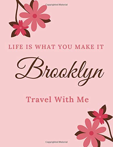 Life Is What You Make It Brooklyn, Travel With Me: Personalised Travel Tourism Journal Notebook, with Pink Floral Design Cover Including Inspirational ... or Work, Sketchbook Girl Names/Initials