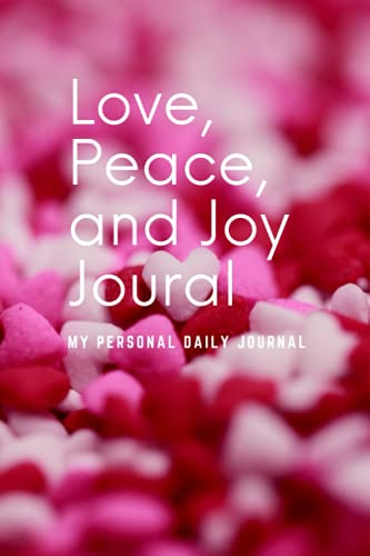 Love, Peace and Joy Journal: My Personal Daily Journal