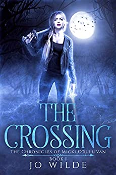 The Crossing (The Chronicles Of Micki O'Sullivan Book 1) by [Jo Wilde]