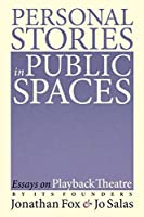 Personal Stories in Public Spaces: Essays on Playback Theatre by Its Founders