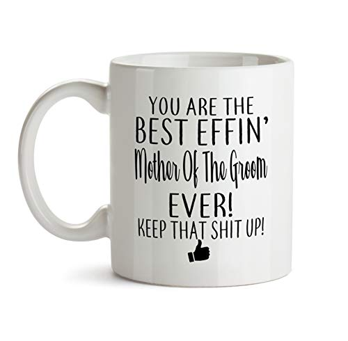 Best Effin Mother Of The Groom Gift Mug B6 Ever Funny Effin' Effing Coffee Tea Cup Ceramic Novelty Gag Joke For Women Mother's Day Birthday Fun Gag Present Ideas 11 oz