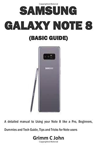 SAMSUNG GALAXY NOTE 8 (BASIC GUIDE): A detailed manual to Using your Note 8 like a Pro, Beginners, Dummies and Tech Guide, Tips and Tricks for Note users