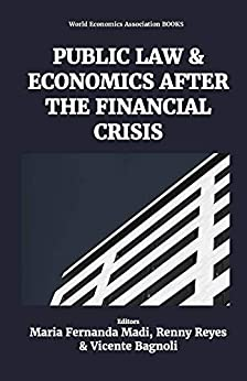 Public law and economics after the financial crisis by [Maria Fernanda Madi, Renny  Reyes, Vicente  Bagnoli]
