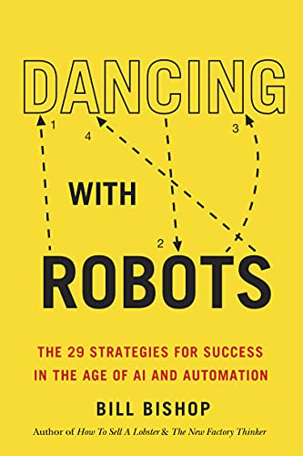 Dancing with Robots: The 28 Rules for Success in the New Economy