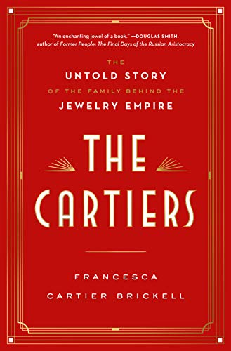 The Cartiers: The Untold Story of the Family Behind the Jewelry Empire: The Untold Story of a Jewelry Dynasty
