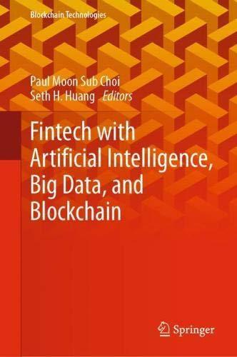 Fintech with Artificial Intelligence, Big Data, and Blockchain (Blockchain Technologies)