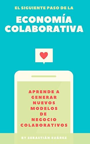 El siguiente paso de la Economía Colaborativa: Aprende a generar nuevos modelos de negocio colaborativos