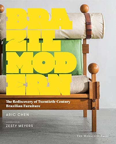 Brazil Modern: The Rediscovery of Twentieth-Century Brazilian Furniture (THE MONACELLI P)