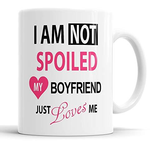 "Faithful Prints I I'm Not Spoiled My Boyfriend Just Loves Me - Taza de cerámica, diseño con texto en inglés""I'm Not Spoiled My Boyfriend Just Loves Me"""