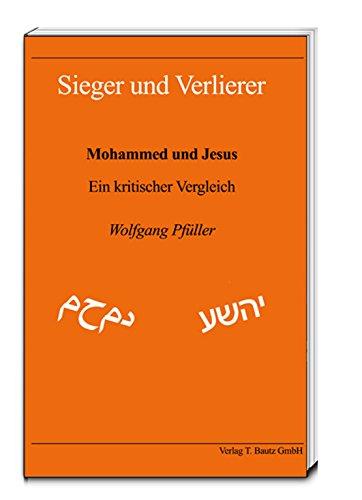 Sieger und Verlierer.: Mohammed und Jesus. Ein kritischer Vergleich (German Edition)
