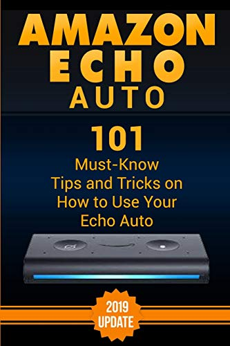 Amazon Echo Auto: 101 Must-Know Tips and Tricks on How to Use...