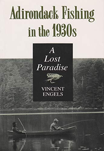 Adirondack Fishing in the 1930's: A Lost Paradise (New York State Series)