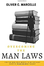 Overcoming The Man Laws: For The Man Who Wants To Be His Best Despite What He Was Taught