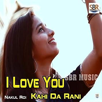 I Love You Kahi da Rani