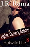 Lights, Camera, Action!: Hotwife Life 8