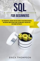 Sql for Beginners: the Fundamental Language for Data Science to Mastering Databases Front Cover